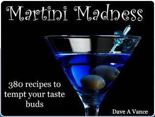 Martini Madness: 380 recipes to tempt your taste buds - by Dave A Vance